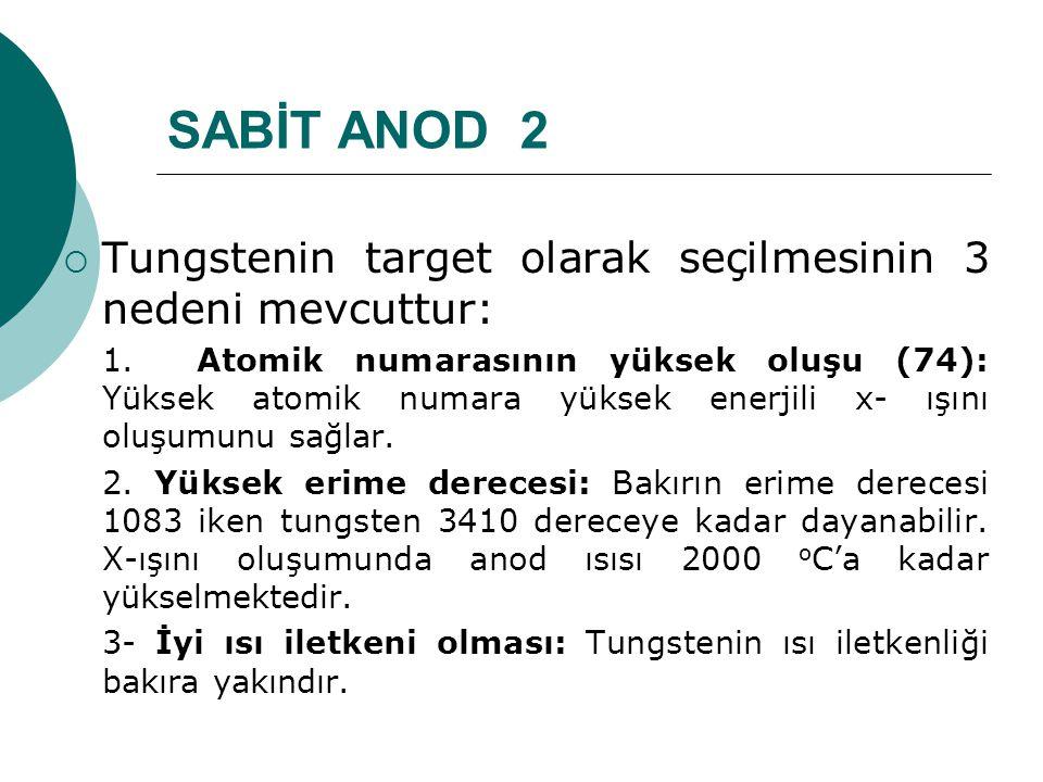 SABİT ANOD 2 Tungstenin target olarak seçilmesinin 3 nedeni mevcuttur: