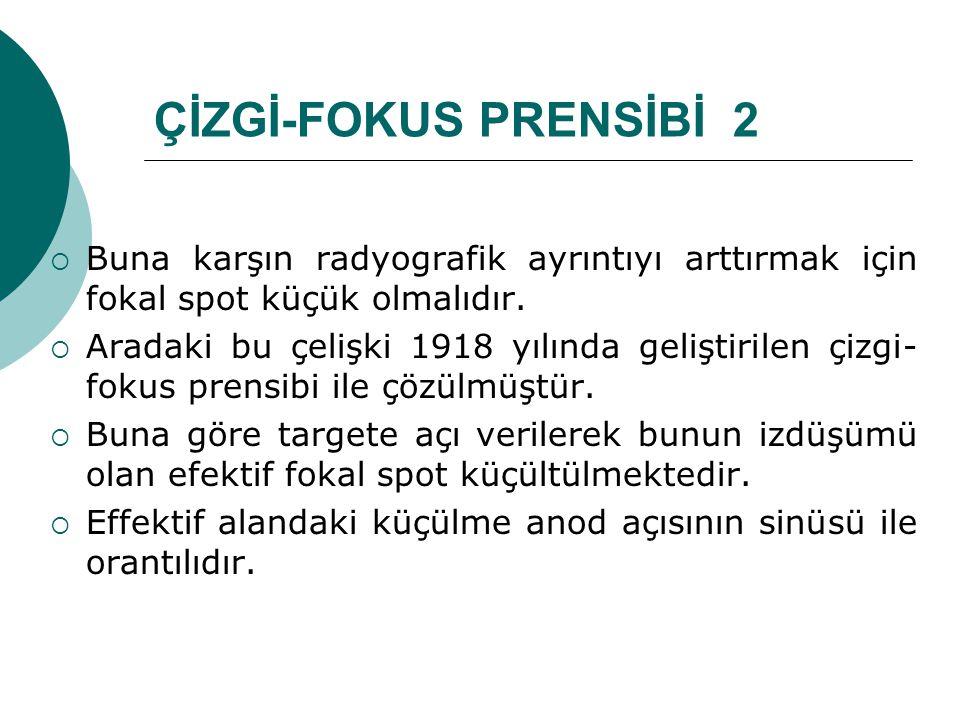 ÇİZGİ-FOKUS PRENSİBİ 2 Buna karşın radyografik ayrıntıyı arttırmak için fokal spot küçük olmalıdır.