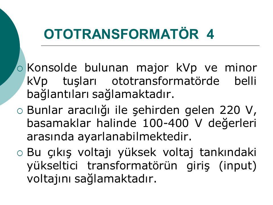 OTOTRANSFORMATÖR 4 Konsolde bulunan major kVp ve minor kVp tuşları ototransformatörde belli bağlantıları sağlamaktadır.