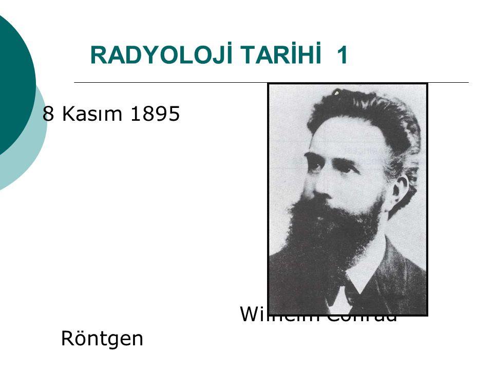 RADYOLOJİ TARİHİ 1 8 Kasım 1895 Wilhelm Conrad Röntgen