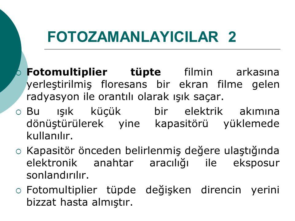 FOTOZAMANLAYICILAR 2 Fotomultiplier tüpte filmin arkasına yerleştirilmiş floresans bir ekran filme gelen radyasyon ile orantılı olarak ışık saçar.