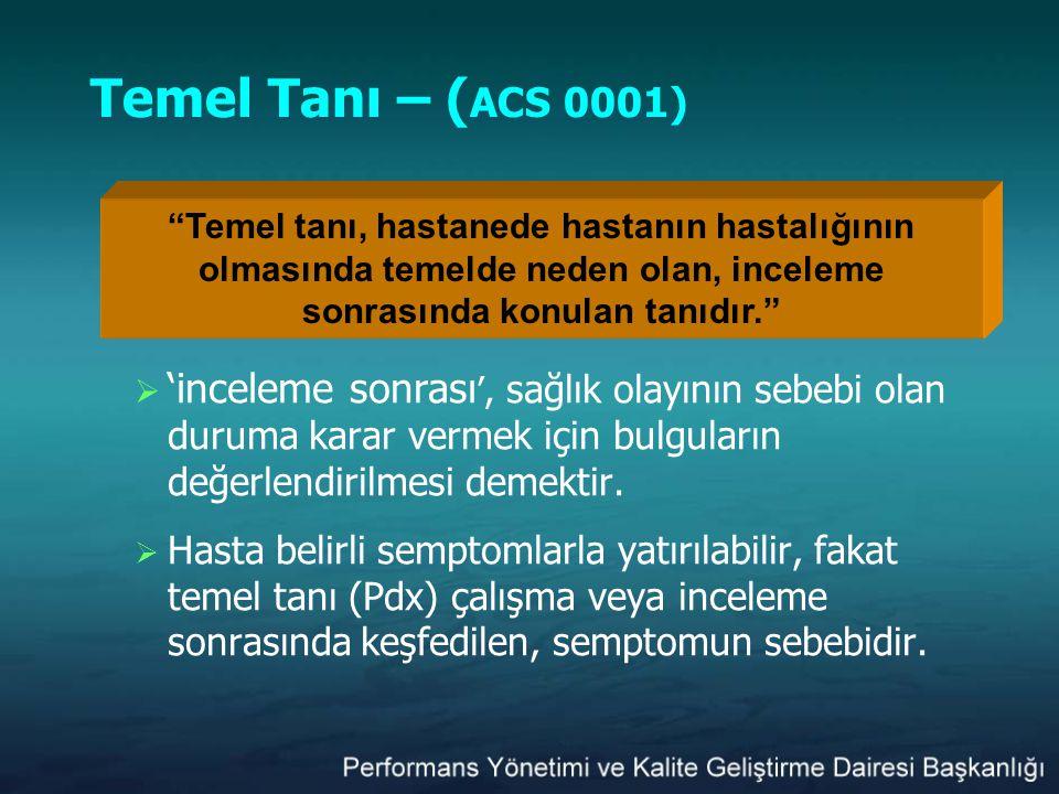 Temel Tanı – (ACS 0001) 'inceleme sonrası', sağlık olayının sebebi olan duruma karar vermek için bulguların değerlendirilmesi demektir.