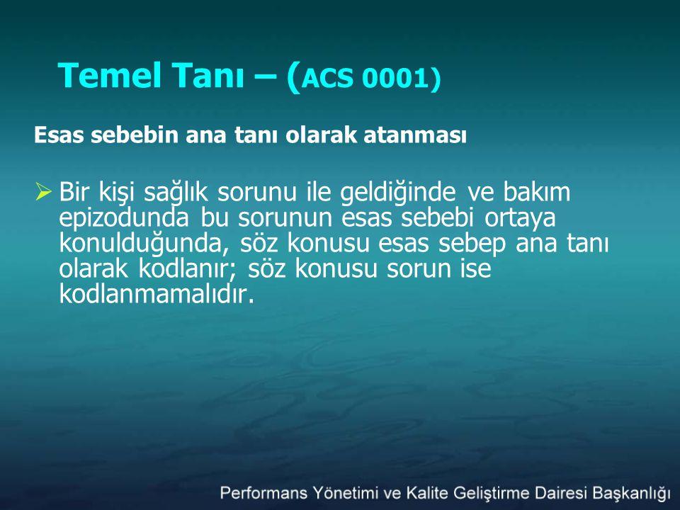 Temel Tanı – (ACS 0001) Esas sebebin ana tanı olarak atanması.