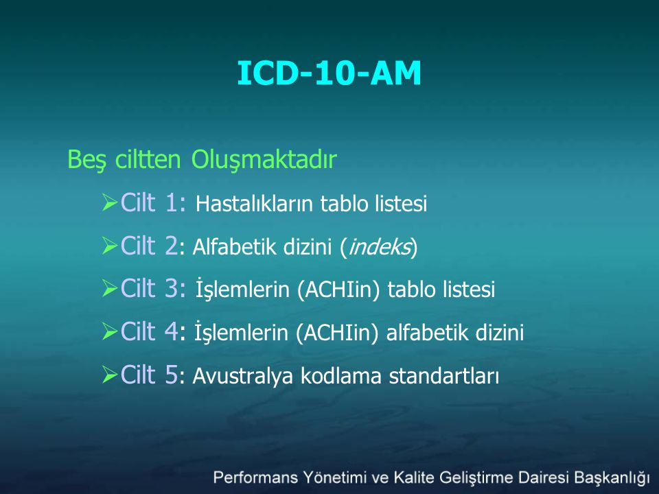 ICD-10-AM Beş ciltten Oluşmaktadır Cilt 1: Hastalıkların tablo listesi