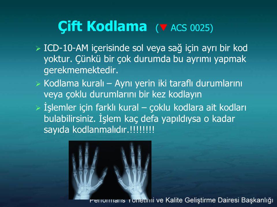 Çift Kodlama ( ACS 0025) ICD-10-AM içerisinde sol veya sağ için ayrı bir kod yoktur. Çünkü bir çok durumda bu ayrımı yapmak gerekmemektedir.