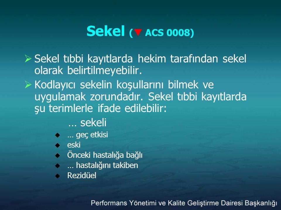 Sekel ( ACS 0008) Sekel tıbbi kayıtlarda hekim tarafından sekel olarak belirtilmeyebilir.