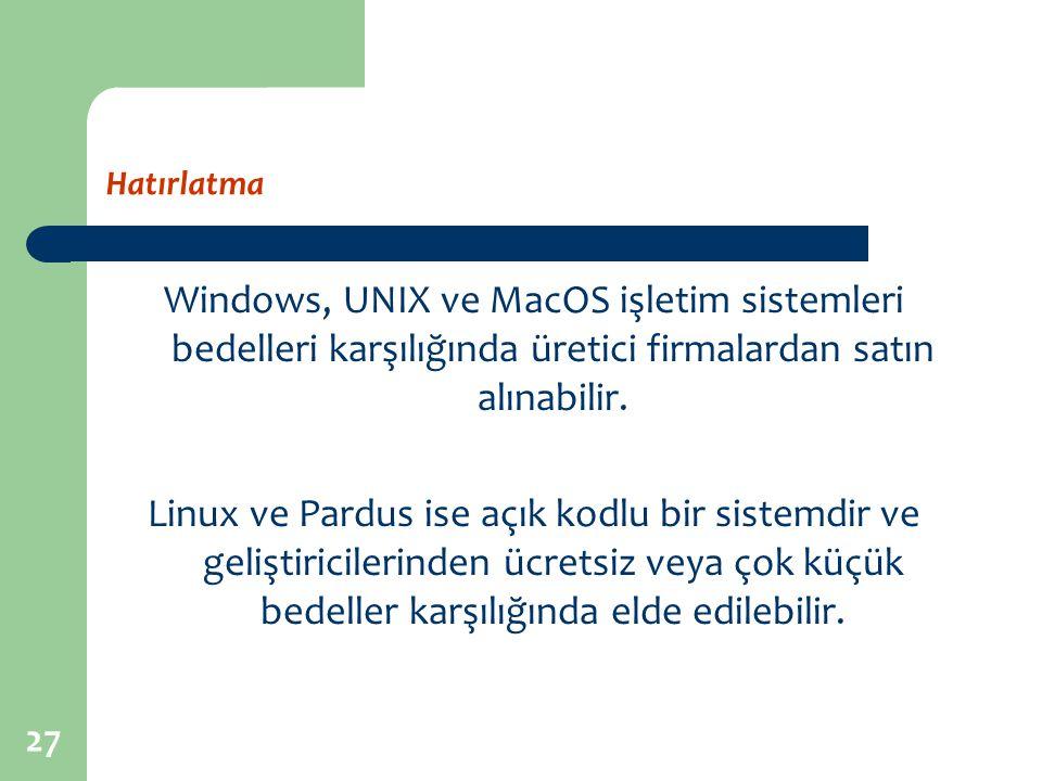 Hatırlatma Windows, UNIX ve MacOS işletim sistemleri bedelleri karşılığında üretici firmalardan satın alınabilir.