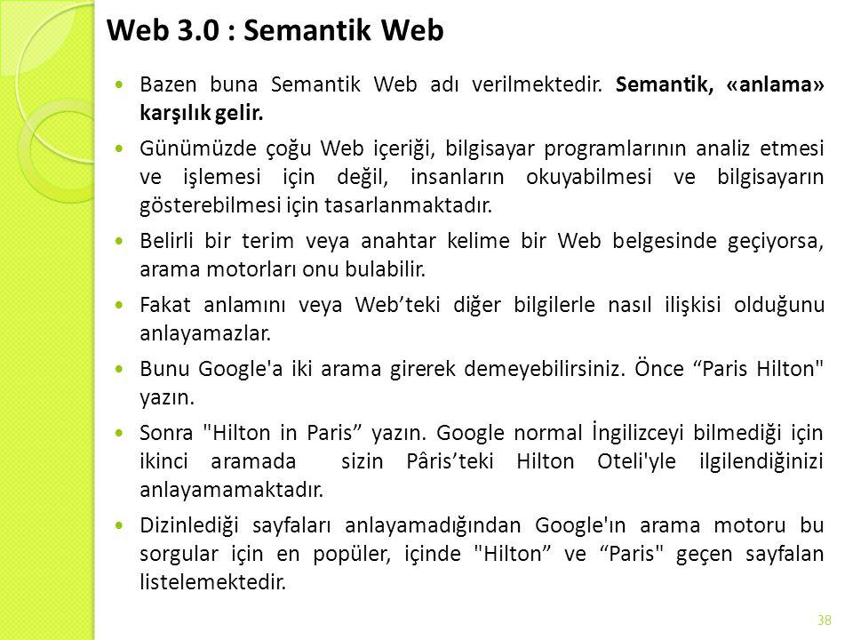 Web 3.0 : Semantik Web Bazen buna Semantik Web adı verilmektedir. Semantik, «anlama» karşılık gelir.