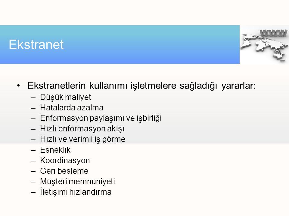 Ekstranet Ekstranetlerin kullanımı işletmelere sağladığı yararlar: