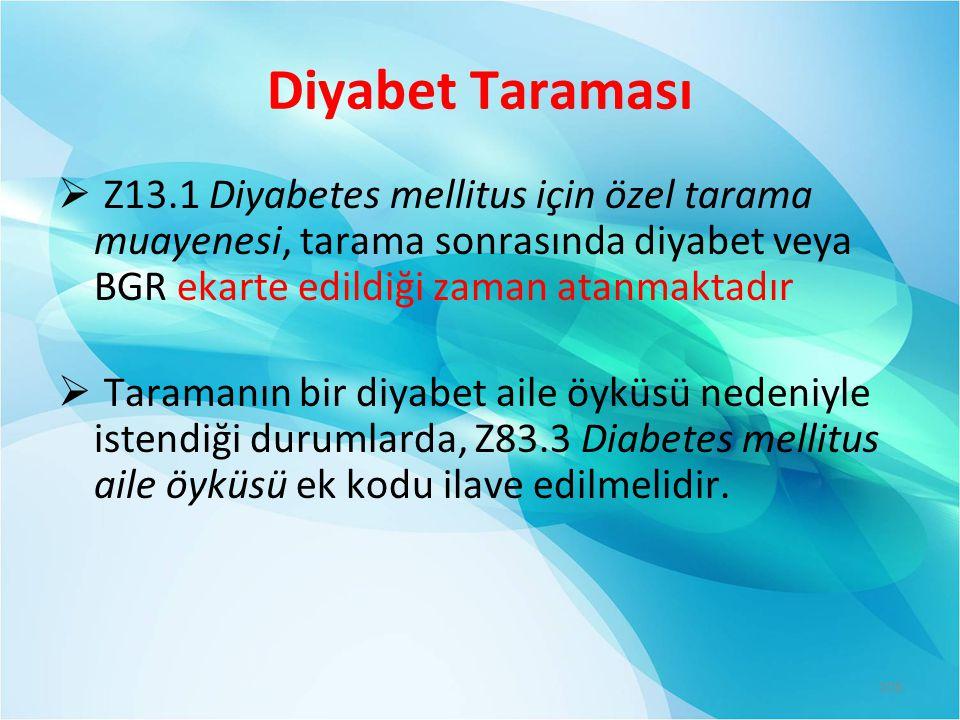 Diyabet Taraması Z13.1 Diyabetes mellitus için özel tarama muayenesi, tarama sonrasında diyabet veya BGR ekarte edildiği zaman atanmaktadır.