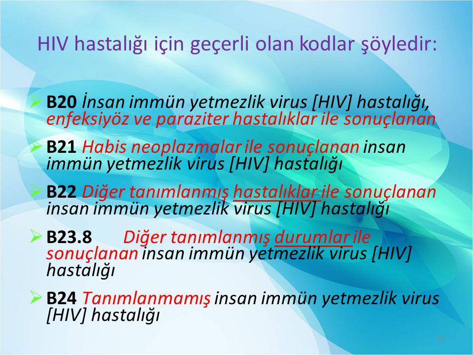 HIV hastalığı için geçerli olan kodlar şöyledir: