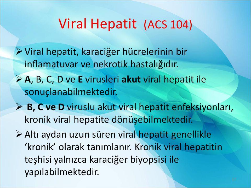 Viral Hepatit (ACS 104) Viral hepatit, karaciğer hücrelerinin bir inflamatuvar ve nekrotik hastalığıdır.
