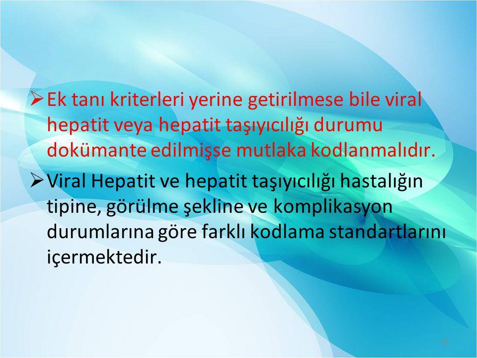 Ek tanı kriterleri yerine getirilmese bile viral hepatit veya hepatit taşıyıcılığı durumu dokümante edilmişse mutlaka kodlanmalıdır.