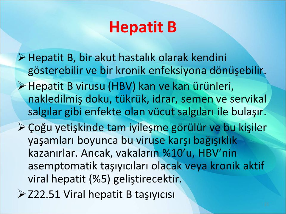 Hepatit B Hepatit B, bir akut hastalık olarak kendini gösterebilir ve bir kronik enfeksiyona dönüşebilir.