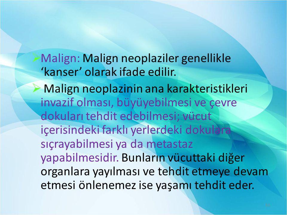 Malign: Malign neoplaziler genellikle 'kanser' olarak ifade edilir.