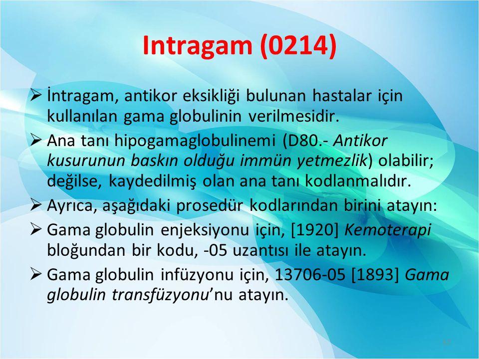 Intragam (0214) İntragam, antikor eksikliği bulunan hastalar için kullanılan gama globulinin verilmesidir.