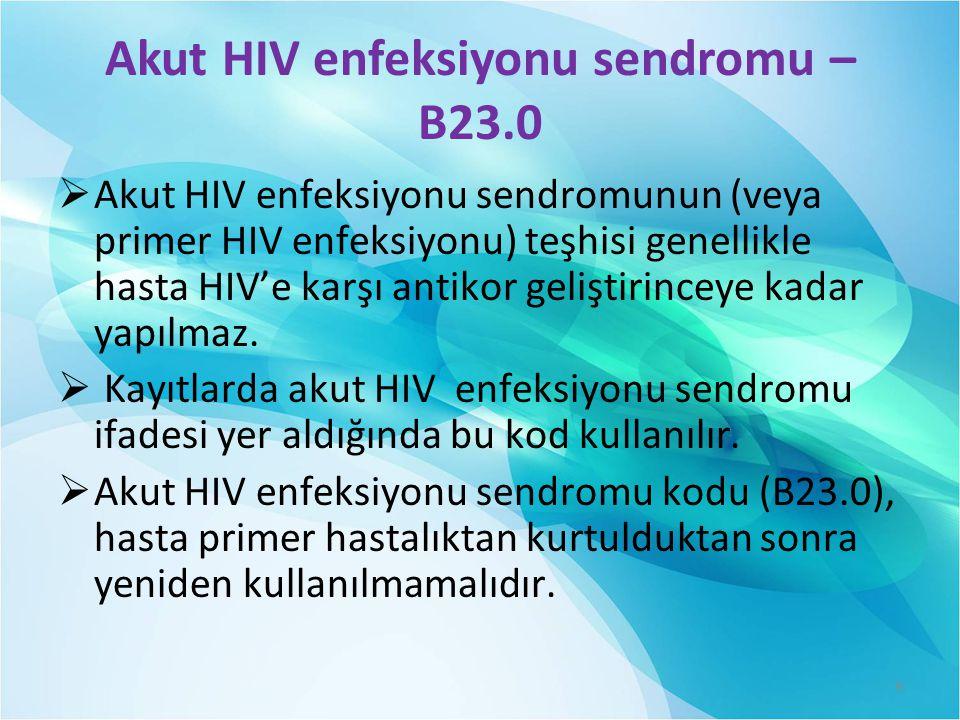 Akut HIV enfeksiyonu sendromu – B23.0