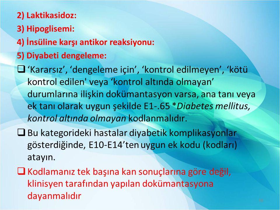 2) Laktikasidoz: 3) Hipoglisemi: 4) İnsüline karşı antikor reaksiyonu: 5) Diyabeti dengeleme: