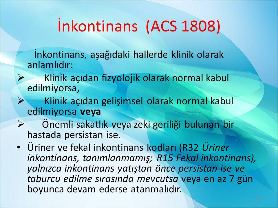 İnkontinans (ACS 1808) İnkontinans, aşağıdaki hallerde klinik olarak anlamlıdır: Klinik açıdan fizyolojik olarak normal kabul edilmiyorsa,