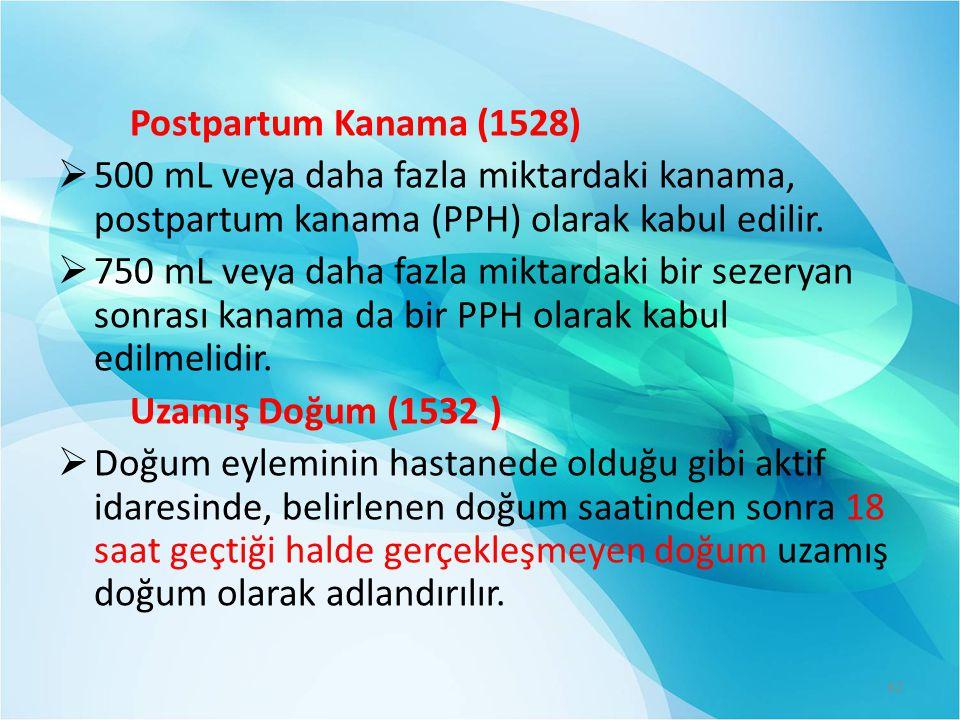 Postpartum Kanama (1528) 500 mL veya daha fazla miktardaki kanama, postpartum kanama (PPH) olarak kabul edilir.