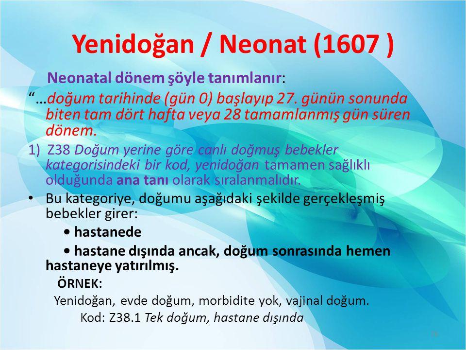 Yenidoğan / Neonat (1607 ) Neonatal dönem şöyle tanımlanır: