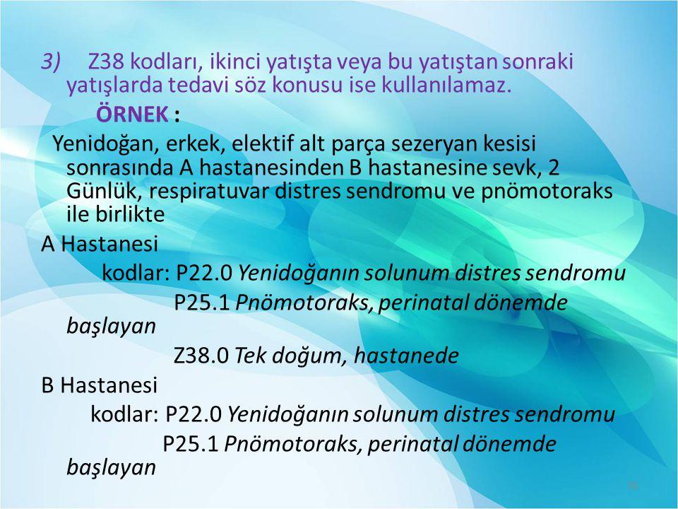 3) Z38 kodları, ikinci yatışta veya bu yatıştan sonraki yatışlarda tedavi söz konusu ise kullanılamaz.