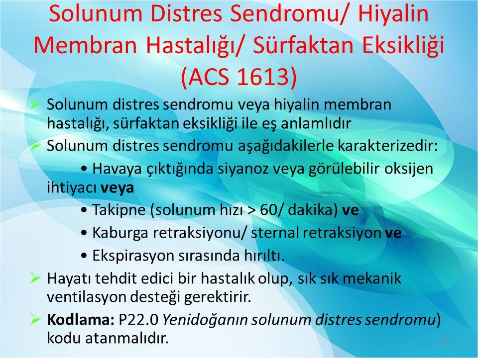 Solunum Distres Sendromu/ Hiyalin Membran Hastalığı/ Sürfaktan Eksikliği (ACS 1613)