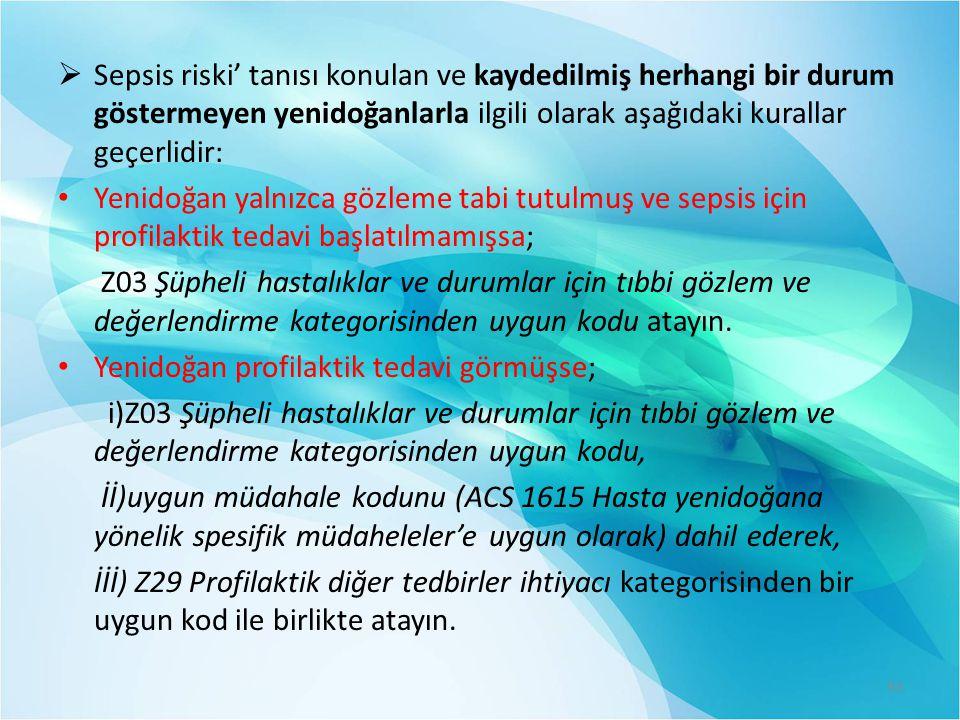 Sepsis riski' tanısı konulan ve kaydedilmiş herhangi bir durum göstermeyen yenidoğanlarla ilgili olarak aşağıdaki kurallar geçerlidir: