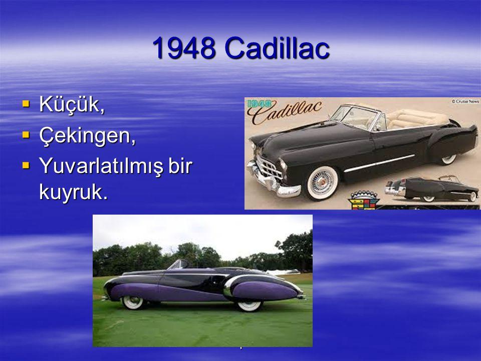 1948 Cadillac Küçük, Çekingen, Yuvarlatılmış bir kuyruk. 1