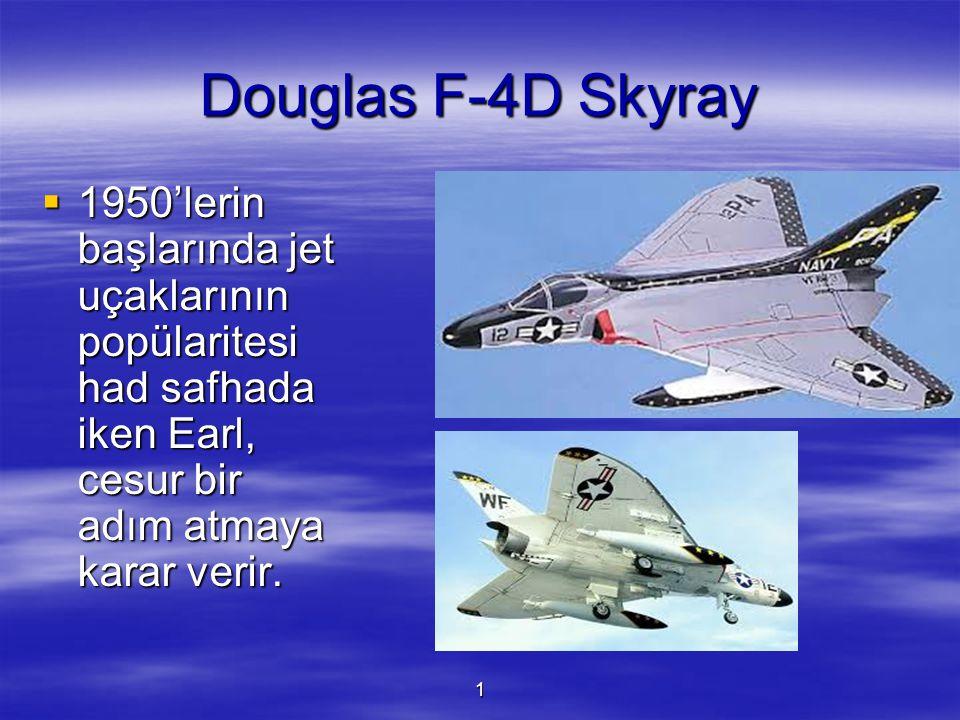 Douglas F-4D Skyray 1950'lerin başlarında jet uçaklarının popülaritesi had safhada iken Earl, cesur bir adım atmaya karar verir.