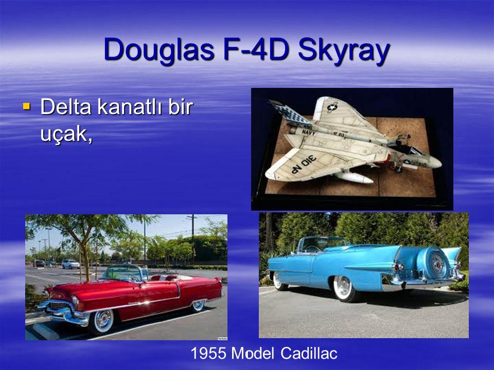 Douglas F-4D Skyray Delta kanatlı bir uçak, 1 1955 Model Cadillac