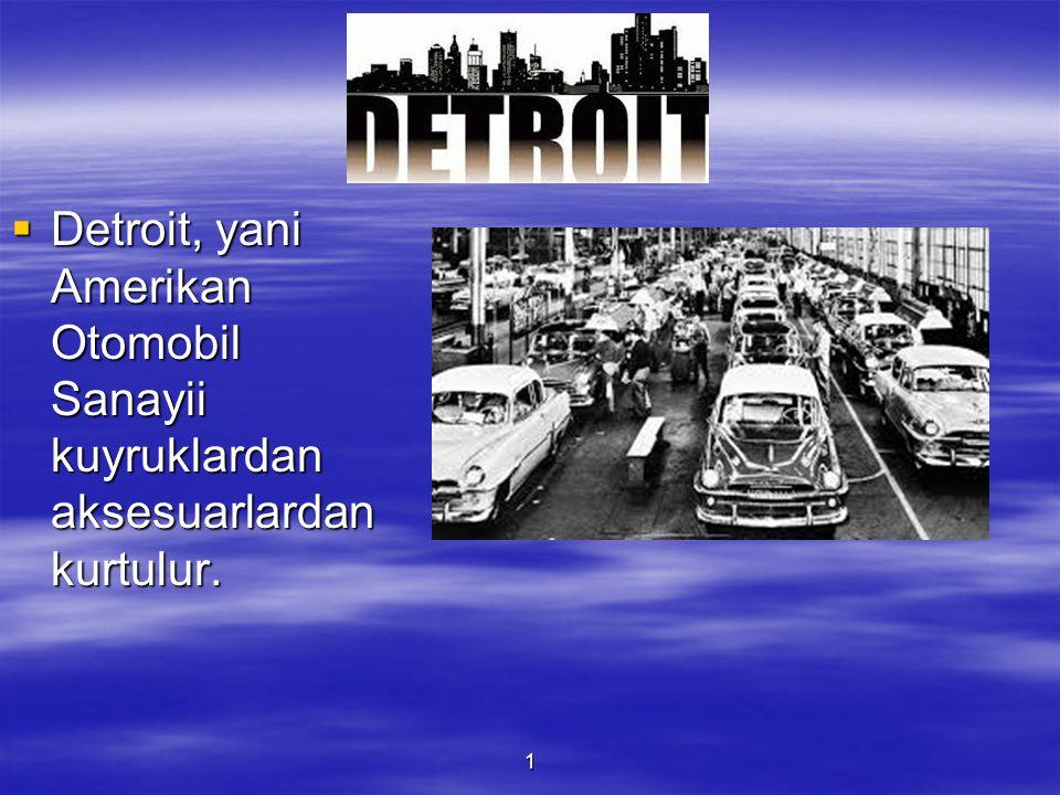 Detroit, yani Amerikan Otomobil Sanayii kuyruklardan aksesuarlardan kurtulur.