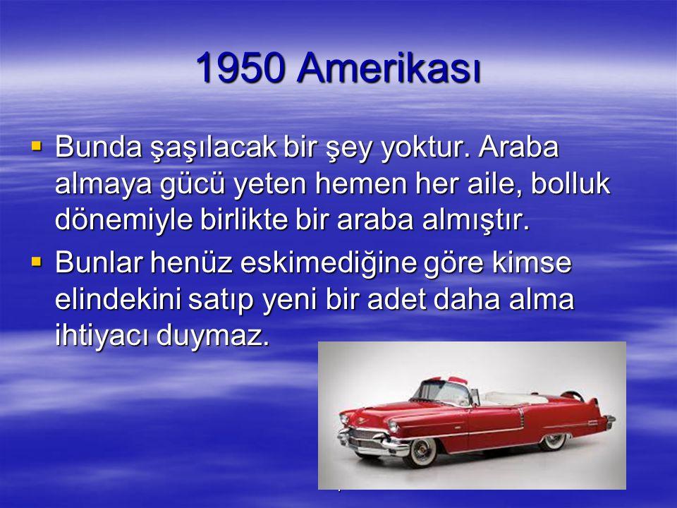 1950 Amerikası Bunda şaşılacak bir şey yoktur. Araba almaya gücü yeten hemen her aile, bolluk dönemiyle birlikte bir araba almıştır.
