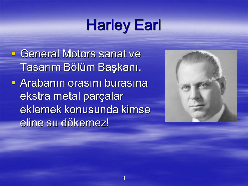 Harley Earl General Motors sanat ve Tasarım Bölüm Başkanı.