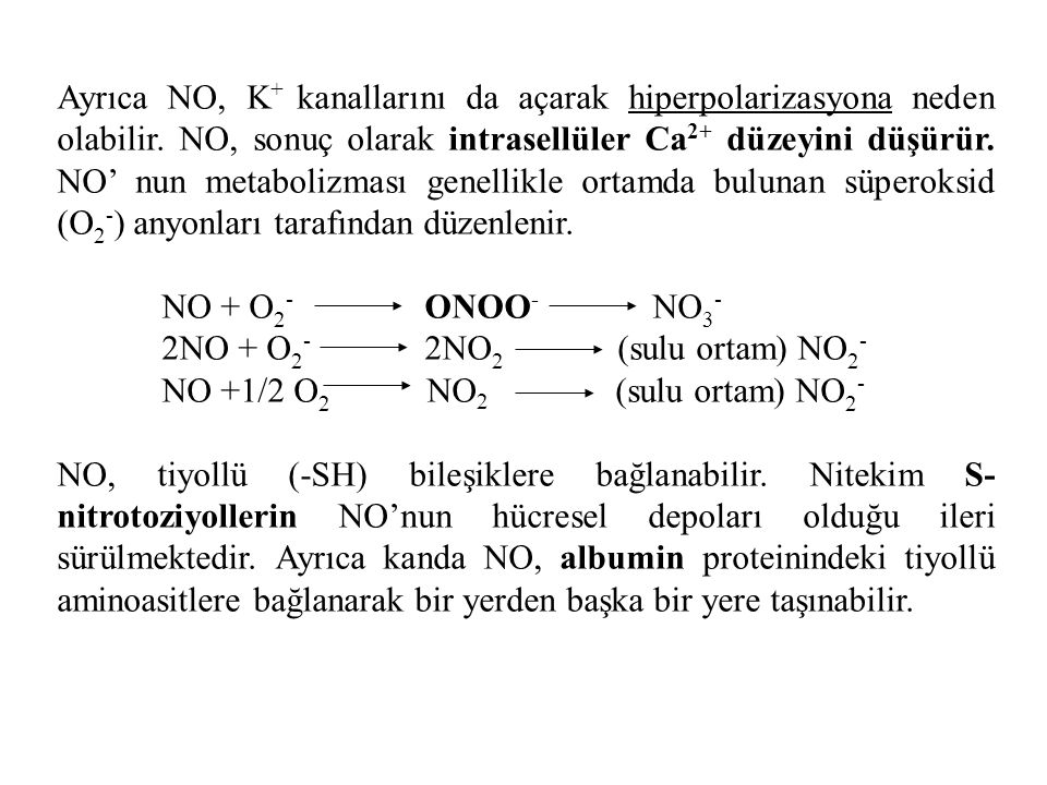 Ayrıca NO, K+ kanallarını da açarak hiperpolarizasyona neden olabilir
