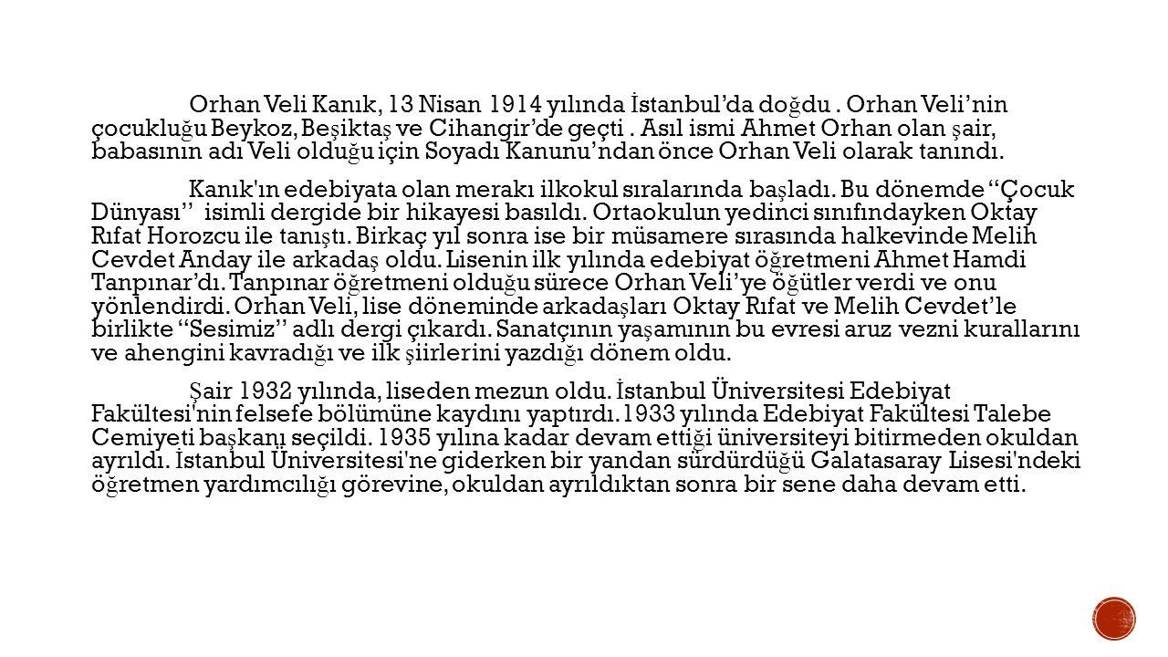 Orhan Veli Kanık, 13 Nisan 1914 yılında İstanbul'da doğdu