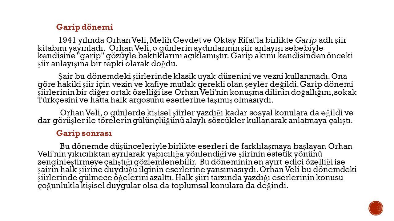 Garip dönemi 1941 yılında Orhan Veli, Melih Cevdet ve Oktay Rifat la birlikte Garip adlı şiir kitabını yayınladı.