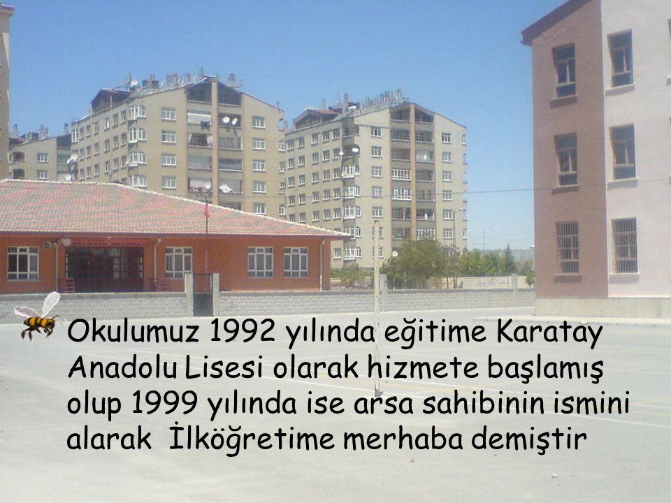 Okulumuz 1992 yılında eğitime Karatay Anadolu Lisesi olarak hizmete başlamış olup 1999 yılında ise arsa sahibinin ismini alarak İlköğretime merhaba demiştir