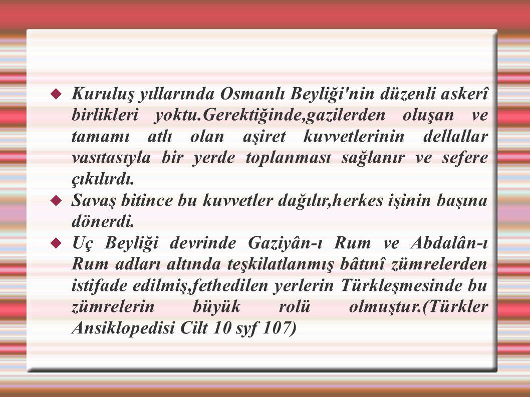 Kuruluş yıllarında Osmanlı Beyliği nin düzenli askerî birlikleri yoktu