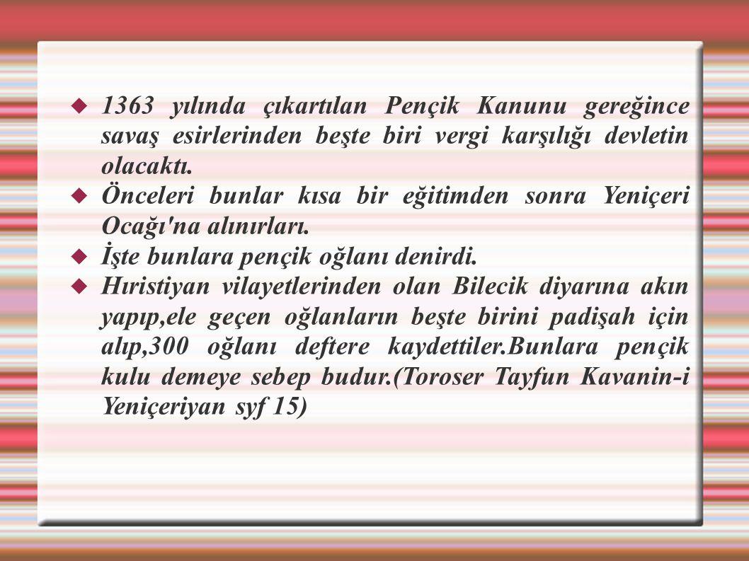 1363 yılında çıkartılan Pençik Kanunu gereğince savaş esirlerinden beşte biri vergi karşılığı devletin olacaktı.