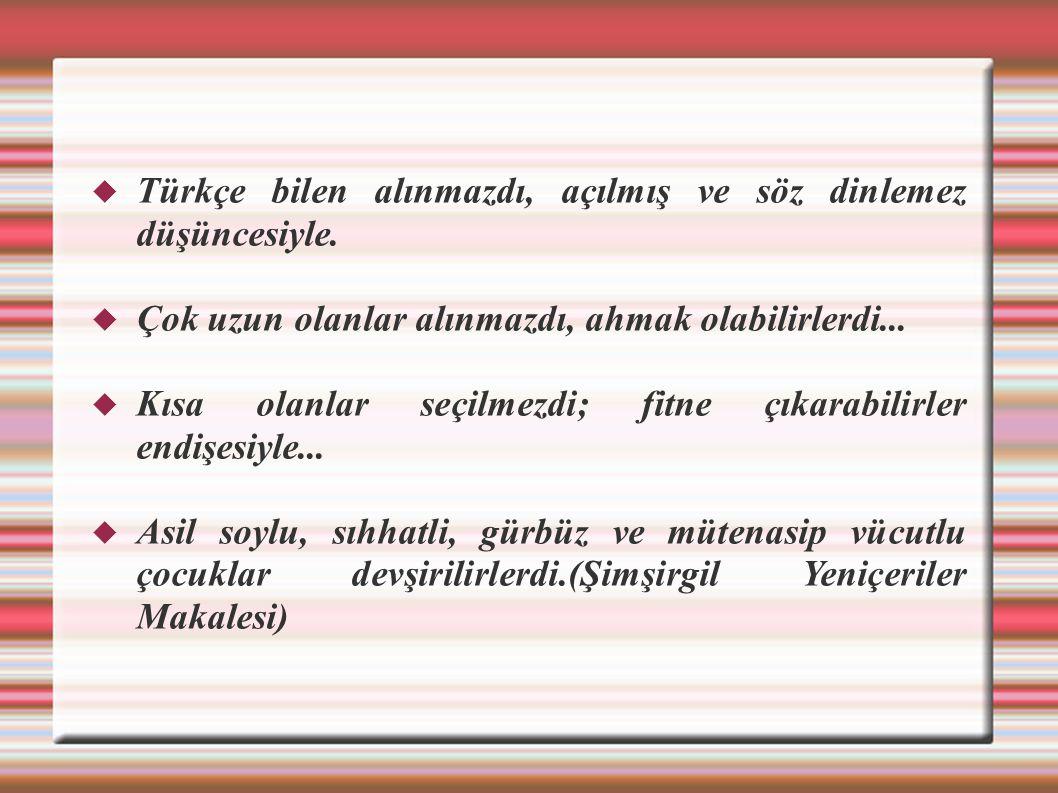 Türkçe bilen alınmazdı, açılmış ve söz dinlemez düşüncesiyle.