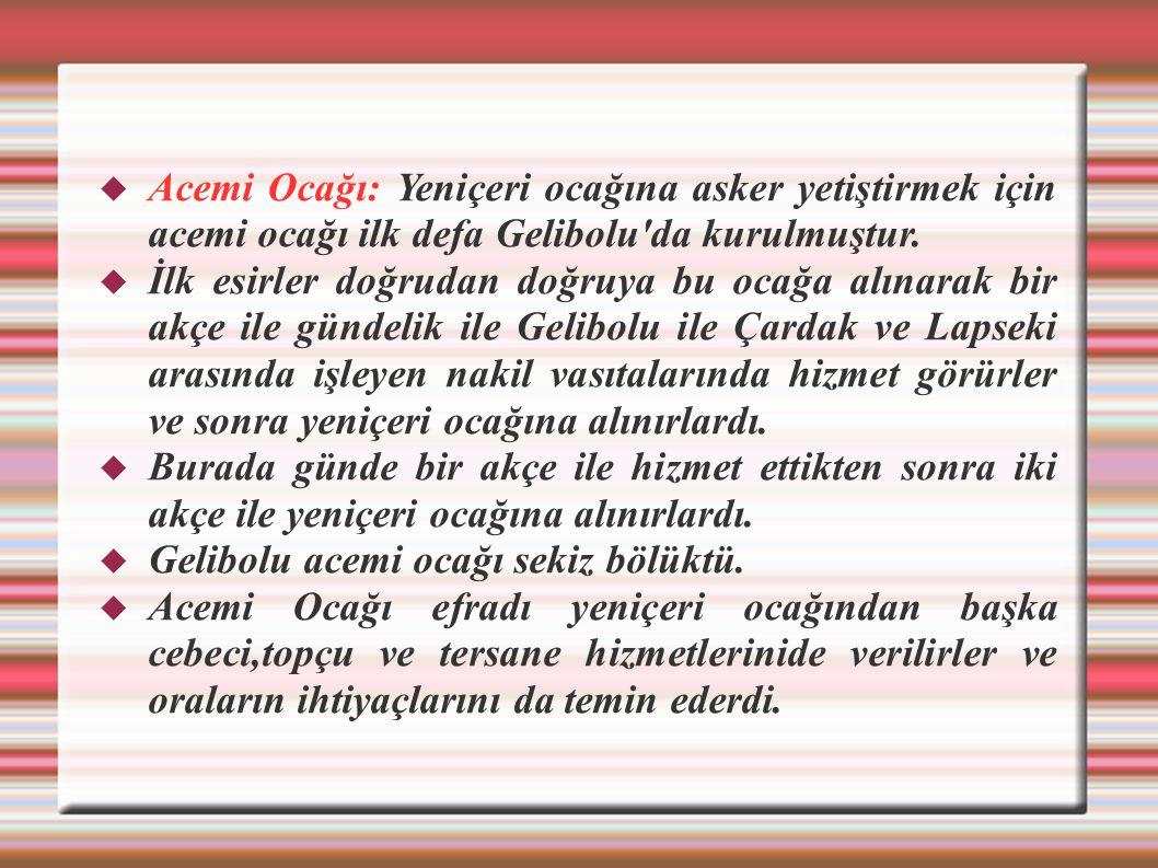 Acemi Ocağı: Yeniçeri ocağına asker yetiştirmek için acemi ocağı ilk defa Gelibolu da kurulmuştur.