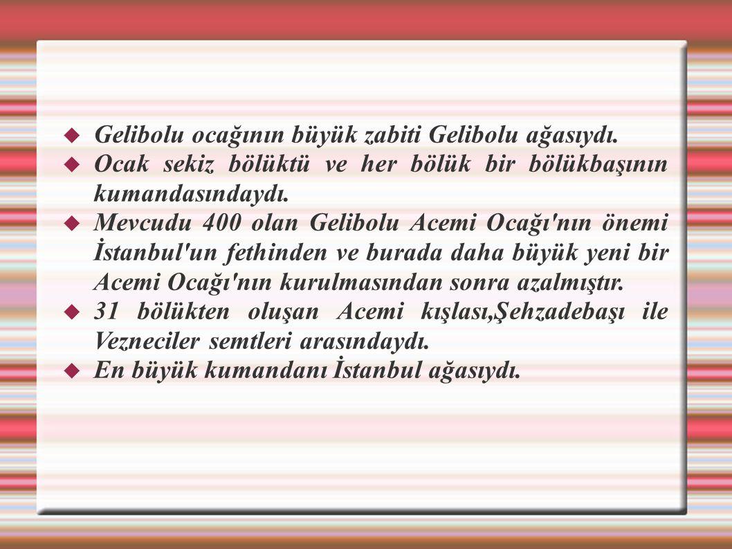 Gelibolu ocağının büyük zabiti Gelibolu ağasıydı.
