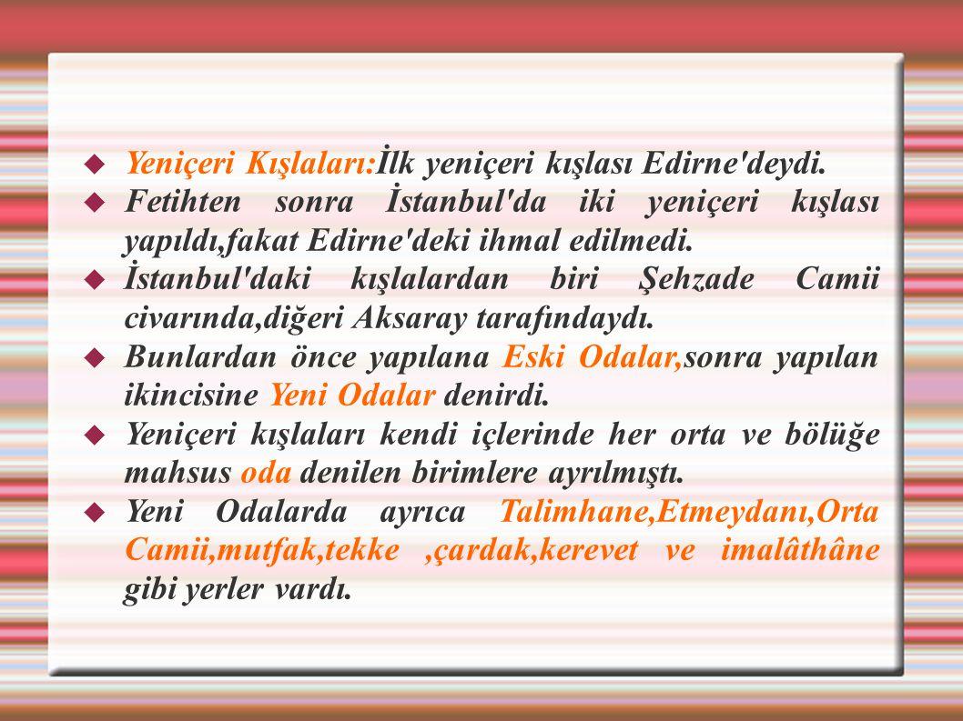Yeniçeri Kışlaları:İlk yeniçeri kışlası Edirne deydi.