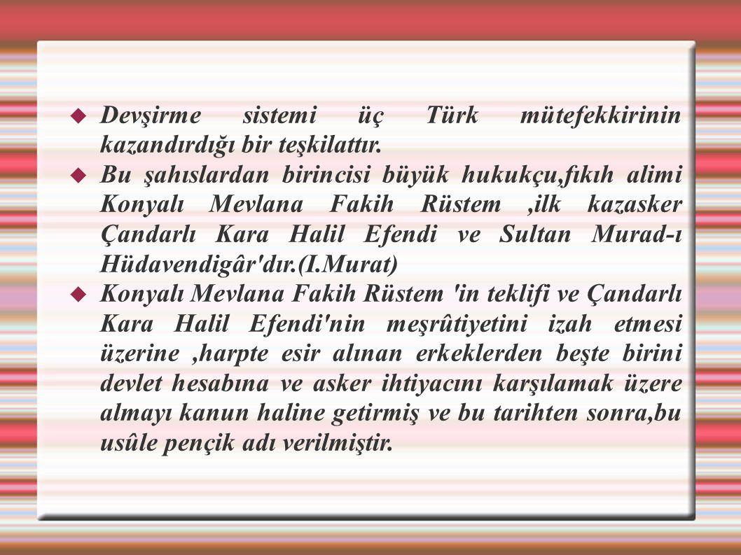 Devşirme sistemi üç Türk mütefekkirinin kazandırdığı bir teşkilattır.