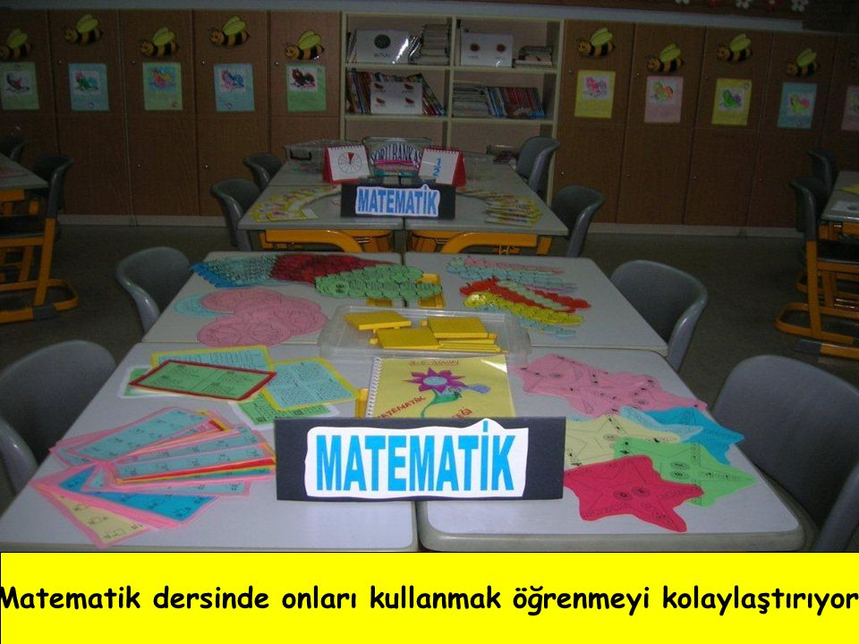 Matematik dersinde onları kullanmak öğrenmeyi kolaylaştırıyor.