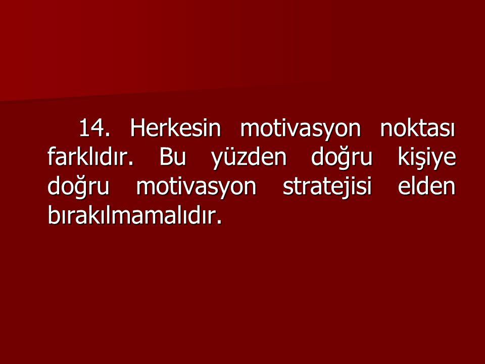 14. Herkesin motivasyon noktası farklıdır