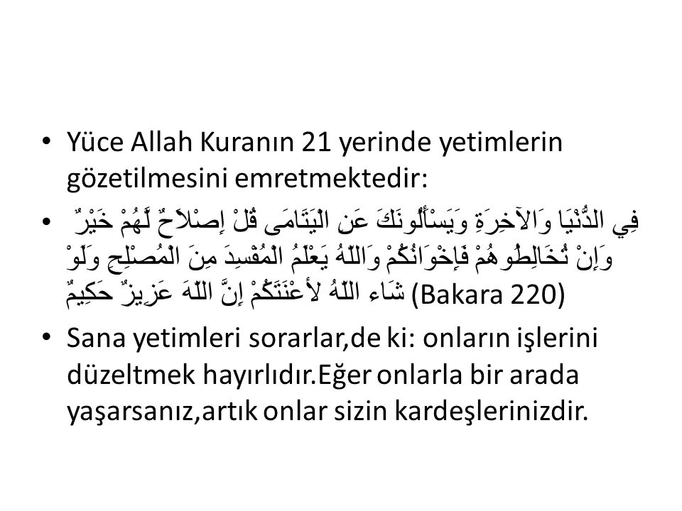 Yüce Allah Kuranın 21 yerinde yetimlerin gözetilmesini emretmektedir: