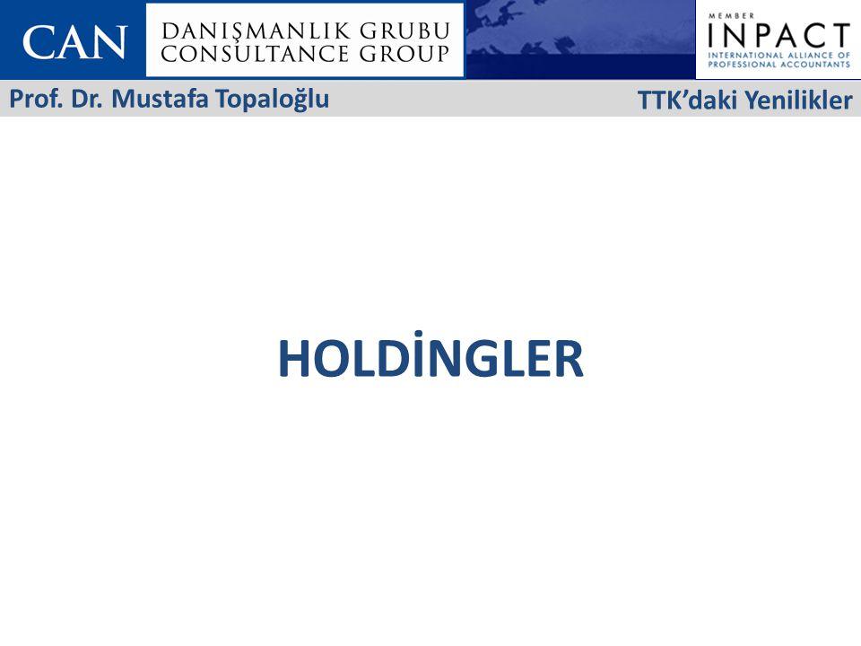 TTK'daki Yenilikler Prof. Dr. Mustafa Topaloğlu HOLDİNGLER 16