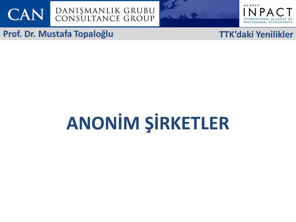TTK'daki Yenilikler Prof. Dr. Mustafa Topaloğlu ANONİM ŞİRKETLER 5